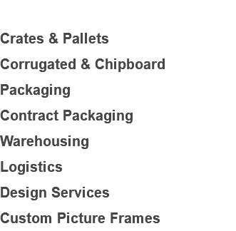 Crates & Pallets Corrugated & Chipboard Packaging Contract Packaging Warehousing Logistics Design Services Custom Picture Frames